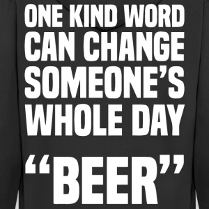 One kind word can change someone's whole day Beer - Men's Premium Hooded Jacket