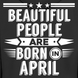 Beatiful people born in april - T-Shirt - Männer Premium Kapuzenjacke