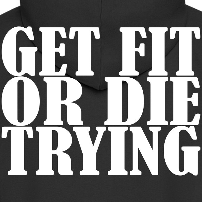 Get Fit or die Tryin, Fitness, Training, Crossfi,
