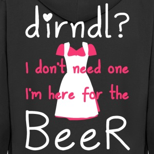 Dirndl? I do not need one, I'm here for the beer - Men's Premium Hooded Jacket