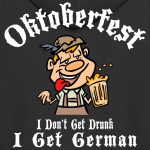 Oktoberfest I Don't Get Drunk I Get German - Men's Premium Hooded Jacket