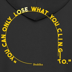 you can only lose what you cling to. - Felpa con zip Premium da uomo