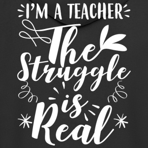 I´m a teacher - The struggle is real - Männer Premium Kapuzenjacke
