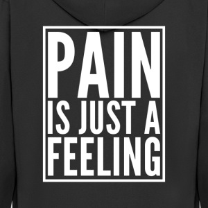 Pain is just a feeling - Men's Premium Hooded Jacket