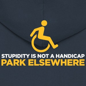 Stupidity Is Not A Handicap. Parke Elsewhere! - Men's Premium Hooded Jacket