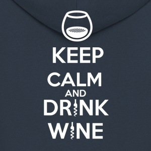 Keep Calm and DRINK WINE - Veste à capuche Premium Homme