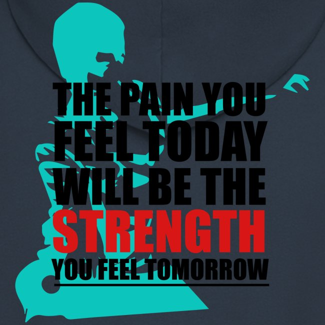 The pain feel today will be the STRENGTH