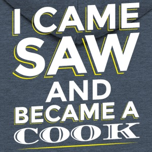 I CAME SAW AND BECAME A COOK - Men's Premium Hooded Jacket