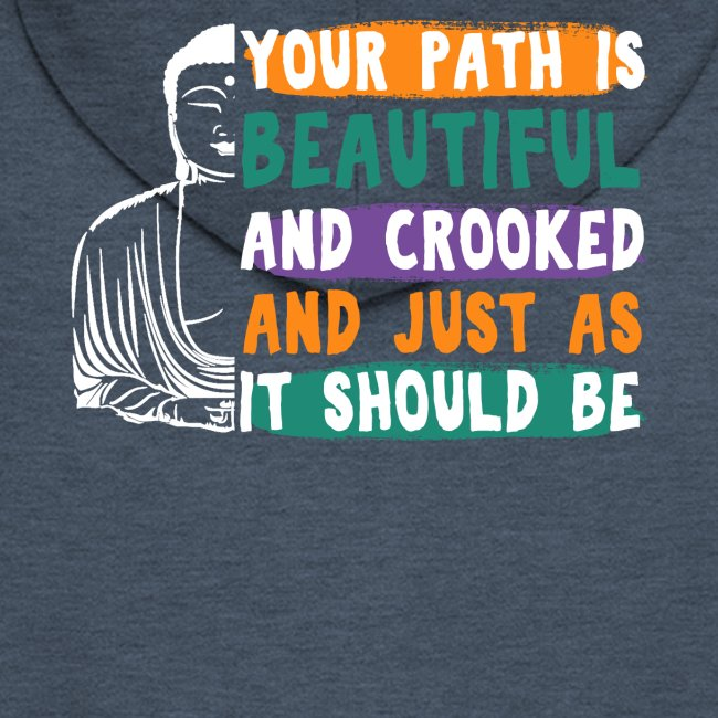 YOUR PATH IS BEAUTIFUL AND CROOKED Zen Quote