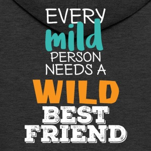 Best friends: Every Mild Person Needs A Wild ... - Men's Premium Hooded Jacket