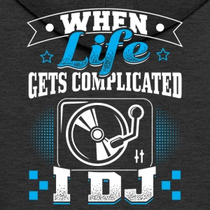 DJ WHEN LIFE GETS COMLICATED - Men's Premium Hooded Jacket