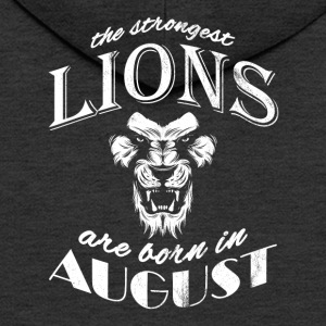 The strongest lions are born in August !!! - Men's Premium Hooded Jacket
