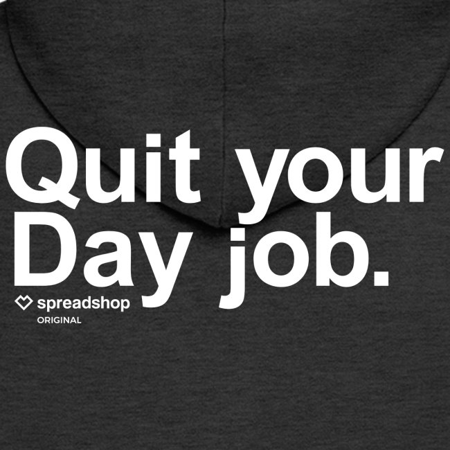 Quit your day job | white