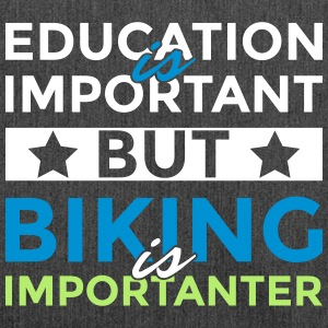Education is important but biking is importanter - Shoulder Bag made from recycled material