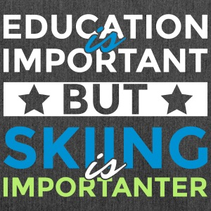 Education is important but skiing is importanter - Shoulder Bag made from recycled material