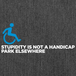 Stupidity Is Not A Handicap. Park Elsewhere! - Shoulder Bag made from recycled material