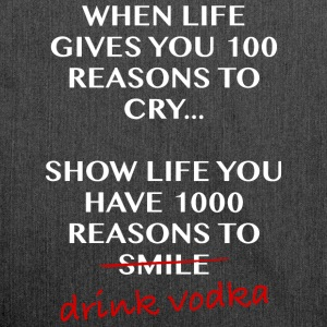 When life gives you 100 reasons to cry, drinkvodka - Shoulder Bag made from recycled material