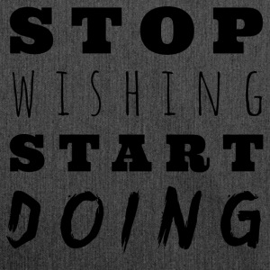 Stop wishing, Start DOING! - Schultertasche aus Recycling-Material