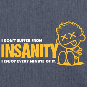 I Do Not Suffer Insanity. I Love It! - Shoulder Bag made from recycled material