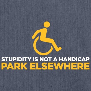 Stupidity Is Not A Handicap. Parke Elsewhere! - Shoulder Bag made from recycled material