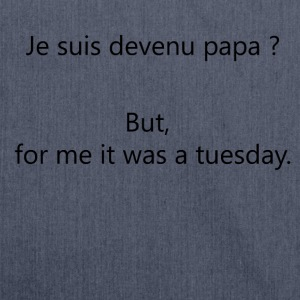Papa ?But, for me it was a tuesday. - Sac bandoulière 100 % recyclé
