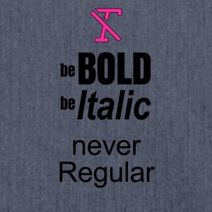 Be BOLD Be ITALIC BUT NEVER REGULAR - Shoulder Bag made from recycled material