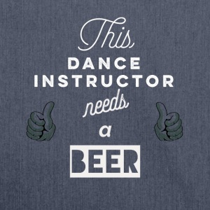 This_Dance-Instructor_needs_a_beer_T-Shirt & Hoody - Shoulder Bag made from recycled material