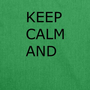 Keep calm and... - Bandolera de material reciclado