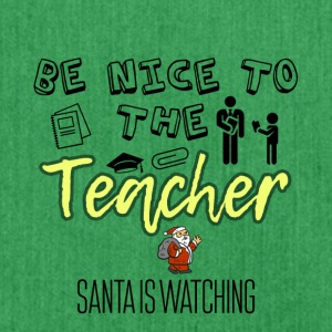 Be nice to the teacher because Santa is watching - Shoulder Bag made from recycled material