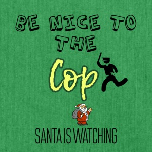Be nice to the cop because Santa is watching - Shoulder Bag made from recycled material