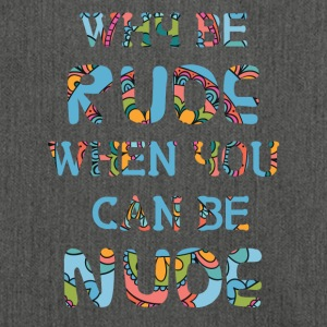Hippie / Hippies: Waarom Be Rude When You Can Be Naakt - Schoudertas van gerecycled materiaal