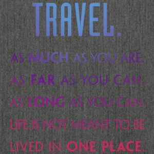 Travel. As much as you are. As Far as you can. - Shoulder Bag made from recycled material