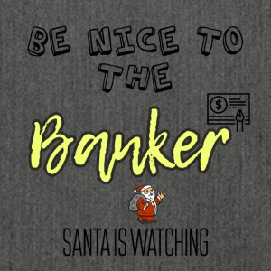 Be nice to the banker because Santa is watching - Shoulder Bag made from recycled material