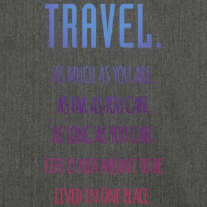 Travel. As much as you are. As Far as you can. - Schultertasche aus Recycling-Material