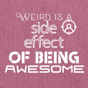 Weird is a side effect of being awesome - Schultertasche aus Recycling-Material