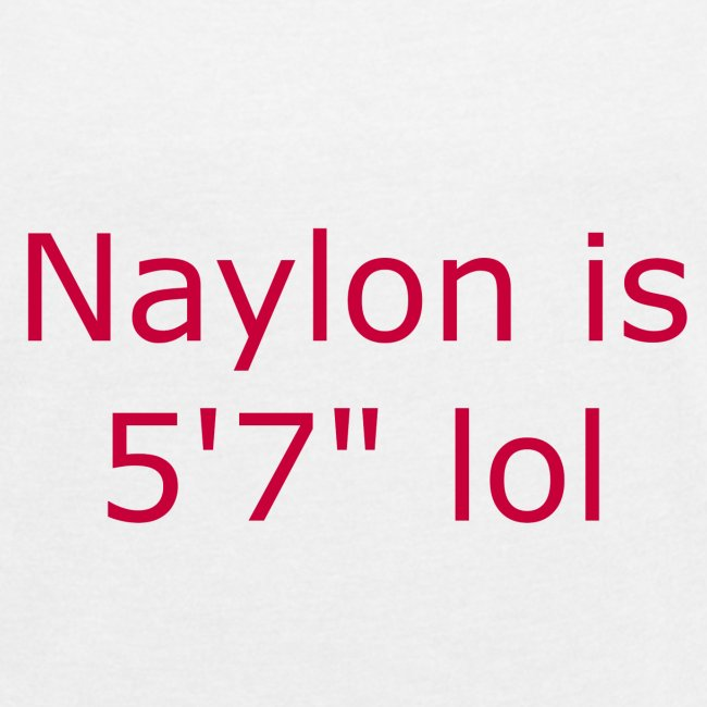 "Naylon is 5'7"" lol"