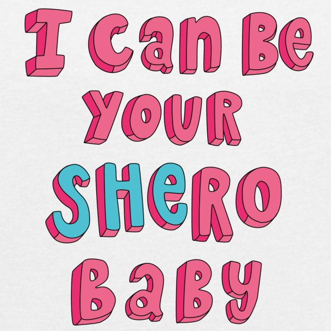 I can be your SHERO, Baby <3