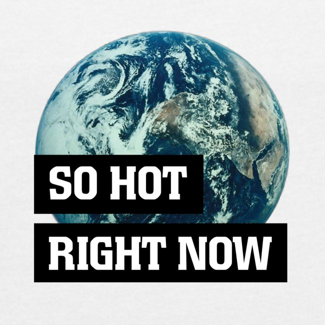 earth - so hot right now