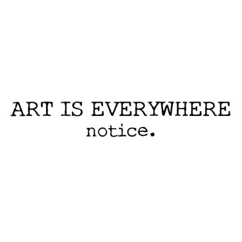 Art is everywhere - notice. - Women's T-Shirt with rolled up sleeves