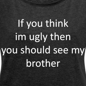 If_you_think_brother - Vrouwen T-shirt met opgerolde mouwen