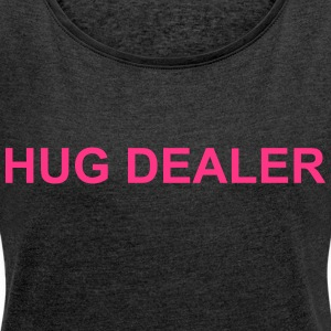 hug dealer - Women's T-shirt with rolled up sleeves