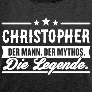 Man Myth Legend Christopher - Women's T-shirt with rolled up sleeves