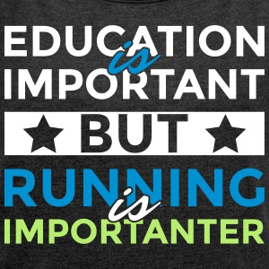 Education is important but is running importanter - Women's T-shirt with rolled up sleeves