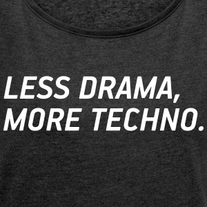 Less drama, more Techno! - Frauen T-Shirt mit gerollten Ärmeln