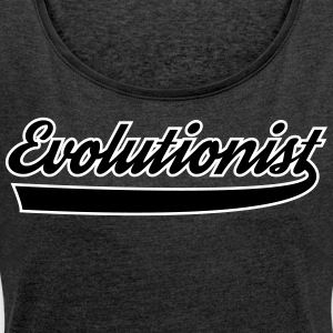 Evolutionist - Women's T-shirt with rolled up sleeves