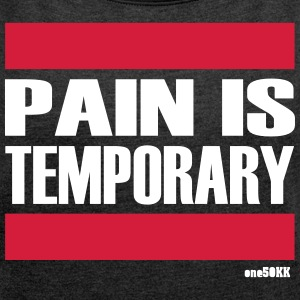 Pain is temporary - Women's T-shirt with rolled up sleeves