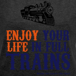 Enjoy your life in full trains (dark) - Women's T-shirt with rolled up sleeves