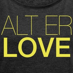 ALT YOUR LOVE - Women's T-shirt with rolled up sleeves