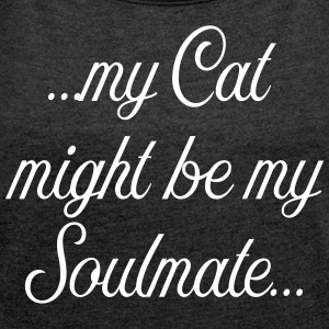 My Cat might be my soulmate - Frauen T-Shirt mit gerollten Ärmeln