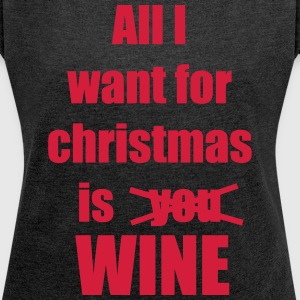 Christmas song saying Wine - Women's T-shirt with rolled up sleeves